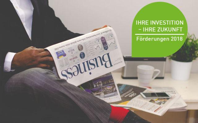 Ihre Investition – Ihre Zukunft: Neuausschreibungen und Förderungen 2018
